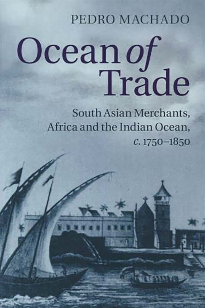 Ocean of Trade: South Asian Merchants, Africa and the Indian Ocean, c.1750–1850